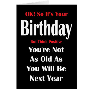 Not As Old As Next Year Birthday Card