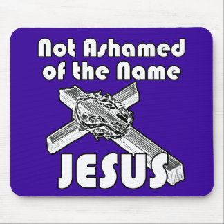 Not Ashamed of the name Jesus Mouse Mats