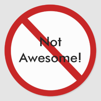 Not Awesome! Round Sticker