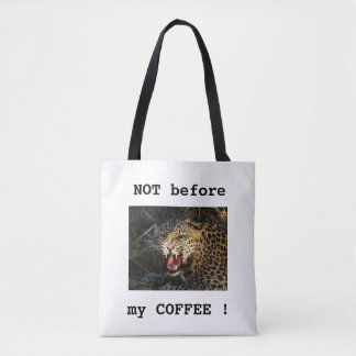 NOT before my COFFEE ! Tote Bag
