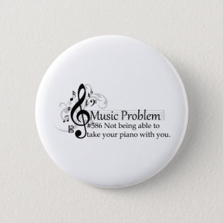 Not being able to take your piano with you. 2 inch round button