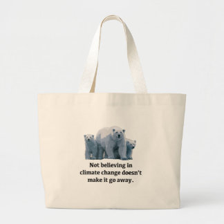 Not believing in climate change large tote bag