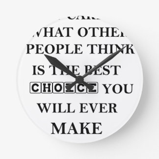 not caring what other people think is the best round clock
