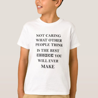 not caring what other people think is the best T-Shirt