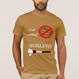 Not Curling- HURLING T-Shirt