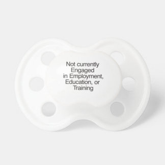 Not currently Engaged in Employment.ai Pacifier