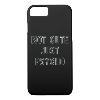 Not Cute Just Psycho iPhone 8/7 Case