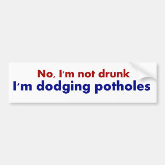 Not Drunk, Dodging Potholes Fun Bumper Sticker