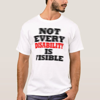 NOT EVERY DISABILITY IS VISIBLE. T-Shirt