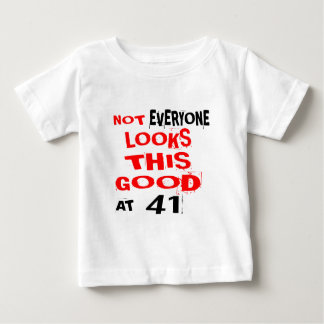 Not Every one Looks This Good At 41 Birthday Desig Baby T-Shirt