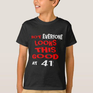 Not Every one Looks This Good At 41 Birthday Desig T-Shirt