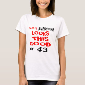 Not Every one Looks This Good At 43 Birthday Desig T-Shirt