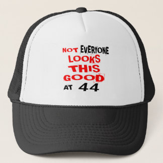 Not Every one Looks This Good At 44 Birthday Desig Trucker Hat