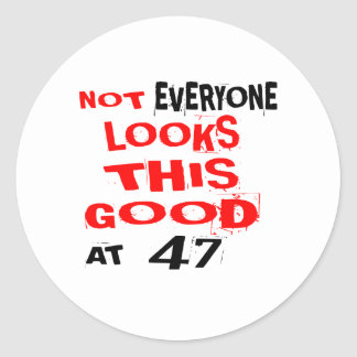 Not Every one Looks This Good At 47 Birthday Desig Classic Round Sticker