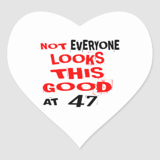 Not Every one Looks This Good At 47 Birthday Desig Heart Sticker