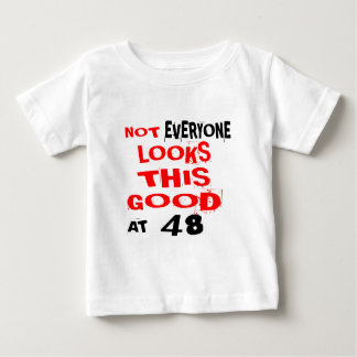 Not Every one Looks This Good At 48 Birthday Desig Baby T-Shirt