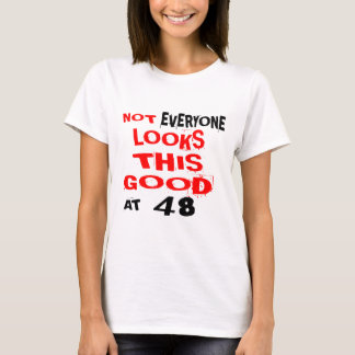 Not Every one Looks This Good At 48 Birthday Desig T-Shirt