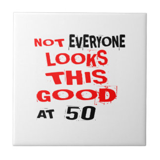 Not Every one Looks This Good At 50 Birthday Desig Tile