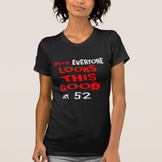 Not Every one Looks This Good At 52 Birthday Desig T-Shirt