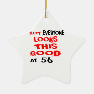 Not Every one Looks This Good At 56 Birthday Desig Ceramic Ornament