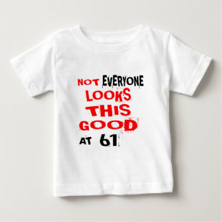 Not Every one Looks This Good At 61 Birthday Desig Baby T-Shirt