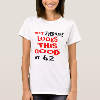 Not Every one Looks This Good At 62 Birthday Desig T-Shirt