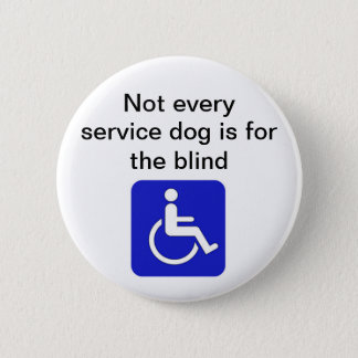 not every service dog is for the blind disabled 2 inch round button