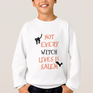 Not Every Witch Lives In Salem Sweatshirt