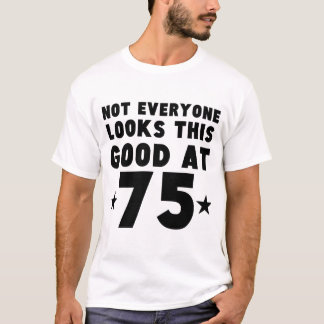 Not Everyone Looks This Good At 75 T-Shirt