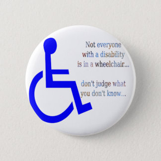 Not Everyone with a Disability is in a Wheelchair 2 Inch Round Button
