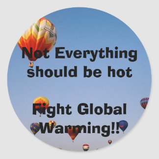 Not Everything should be hotFight Global Warming!! Classic Round Sticker