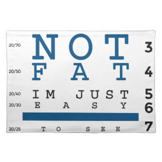 Not Fat Just Easy To See Placemat