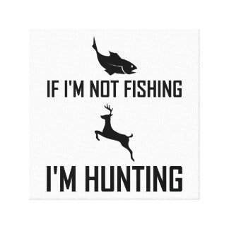 Not Fishing Then Hunting Canvas Print