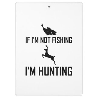 Not Fishing Then Hunting Clipboard