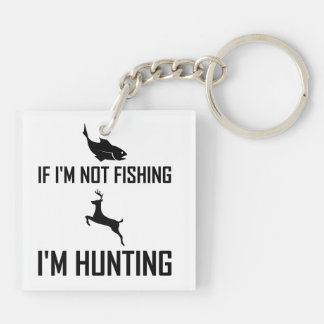 Not Fishing Then Hunting Keychain