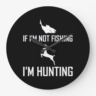 Not Fishing Then Hunting Large Clock