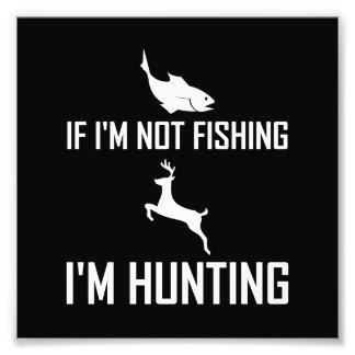 Not Fishing Then Hunting Photo Print