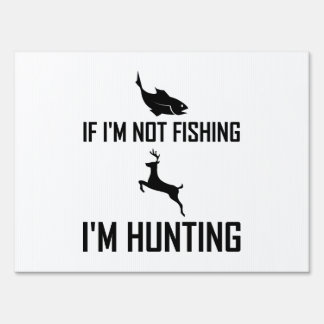 Not Fishing Then Hunting Sign