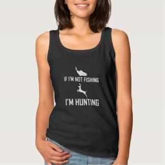 Not Fishing Then Hunting Tank Top