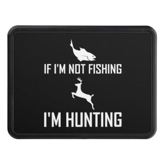 Not Fishing Then Hunting Trailer Hitch Cover