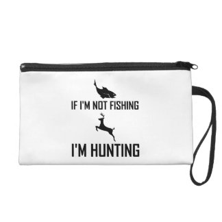 Not Fishing Then Hunting Wristlet