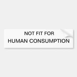 Not fit for human consumption Bumper Sticker gifts