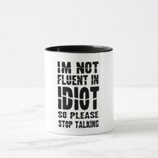 not fluent in idiot dont talk funny mug coffee mug