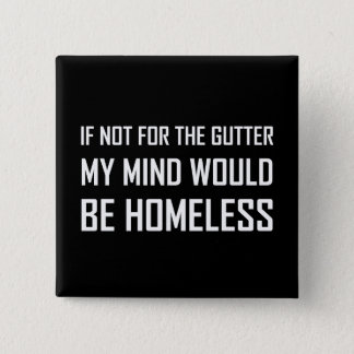Not For Gutter Mind Be Homeless 2 Inch Square Button