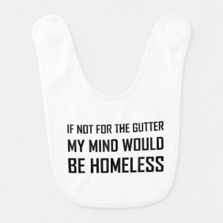 Not For Gutter Mind Be Homeless Bib