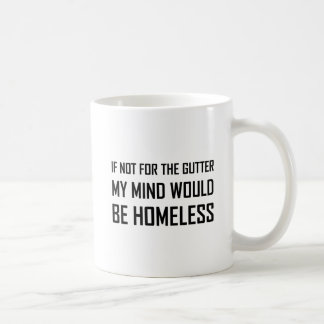Not For Gutter Mind Be Homeless Coffee Mug