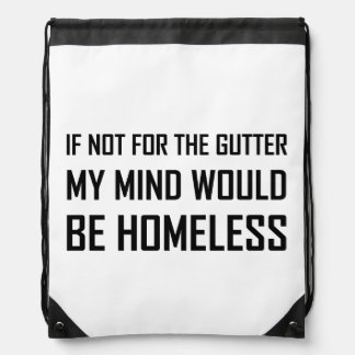Not For Gutter Mind Be Homeless Drawstring Bag