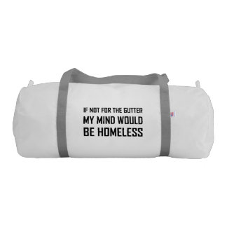 Not For Gutter Mind Be Homeless Gym Bag