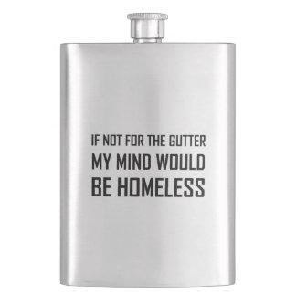 Not For Gutter Mind Be Homeless Hip Flask