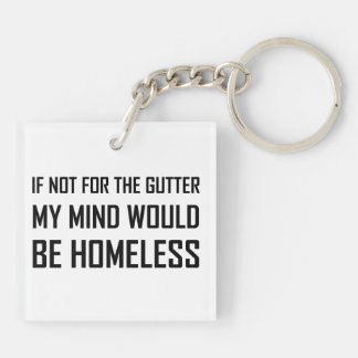 Not For Gutter Mind Be Homeless Keychain
